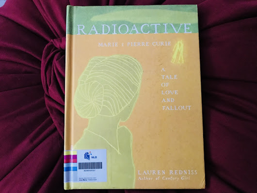 "[Nonfiction Wednesday] ""Spontaneous Luminosity"" in Redniss' ""Radioactive: A Tale Of Love And Fallout"""