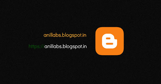 HTTPS for Anil Labs Blogspot domain - Anil Labs
