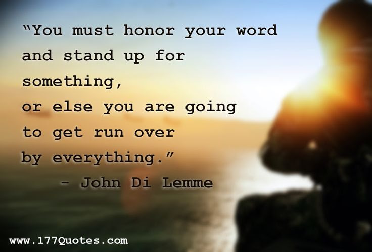 Quote You Must Honor Your Word And Stand Up For Something Or Else