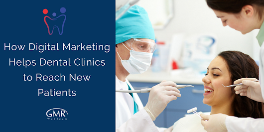 How Digital Marketing Helps Dental Clinics to Reach New Patients