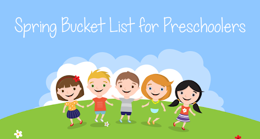 Spring Bucket List for Preschoolers - Creative Learning Preschool, Inc.