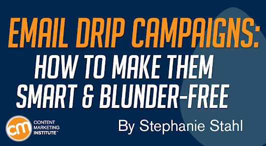 Email Drip Campaigns: How to Make Them Smart and Blunder-Free