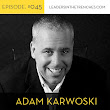 045 Adam Karwoski | Social Business is Conversations and Relationships to Build Trust - Conversations with leaders for leaders | Leaders In The Trenches >> The Podcast