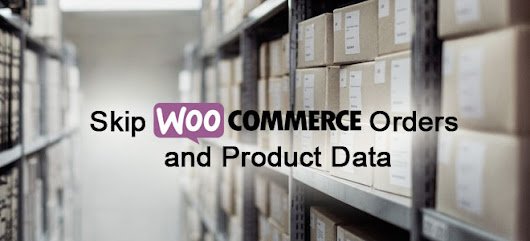 Skip WooCommerce Orders and Products
