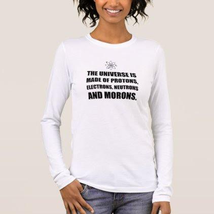Protons Electrons Neutrons Morons Long Sleeve T-Shirt
