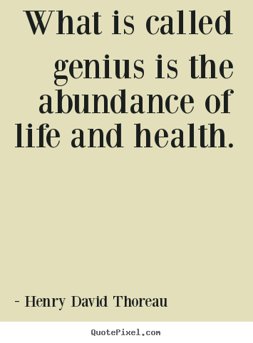 What Is Called Genius Is The Abundance Of Life And Health Henry
