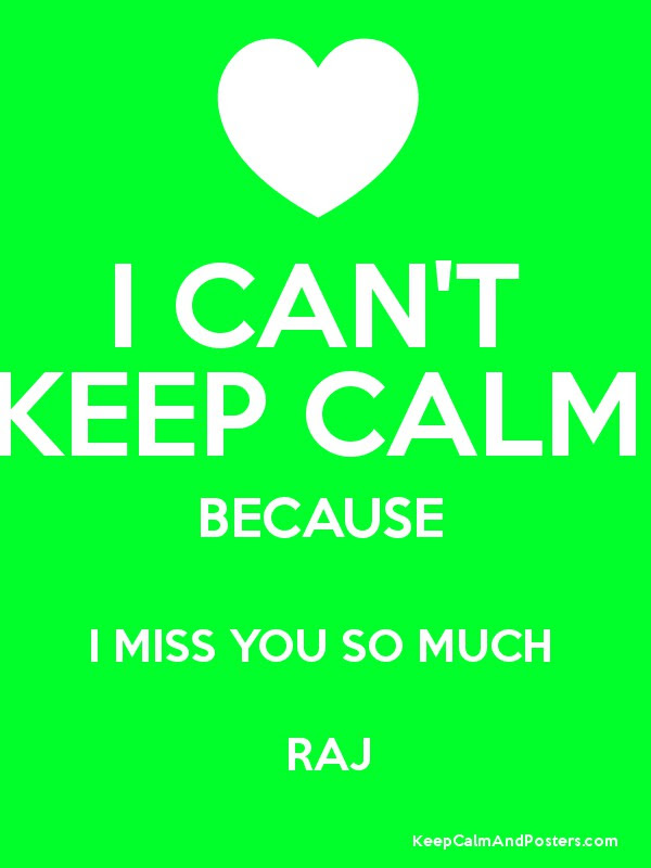 I Cant Keep Calm Because I Miss You So Much Raj Keep Calm And