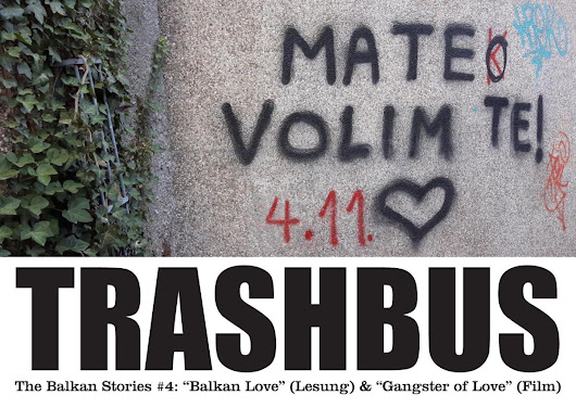 Trashbus – The Balkan Stories #4: Balkan Love