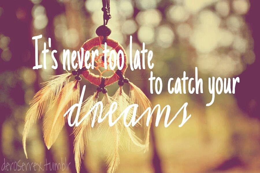 Its Never Too Late To Catch Your Dreams Picture Quotes