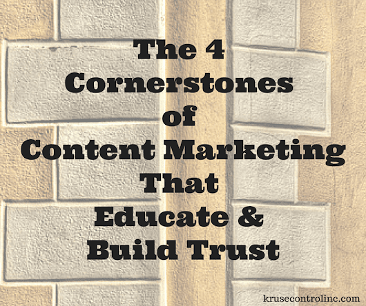 The 4 Cornerstones of Content Marketing That Educate and Build Trust - Kruse Control Inc