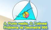 Problema de Geometría 966 (English ESL): Triangulo, Cevianas, Punto Medio, Circunferencia Circunscrita, Tangente, Circuncentro, Puntos Colineales