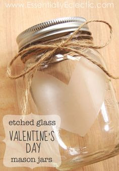 Thes Etched Glass Valentine's Day Mason Jars from Essentially Eclectic are just so sweet and any type of jar would work.