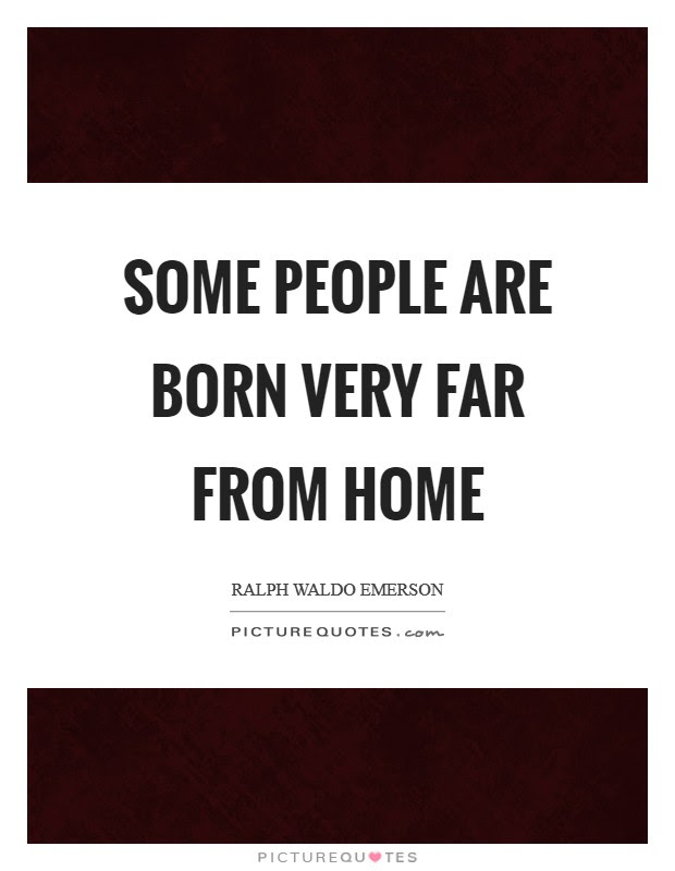 Some People Are Born Very Far From Home Picture Quotes