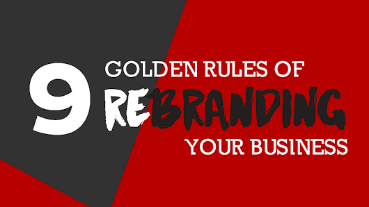 9 Golden Rules of Rebranding Your Business