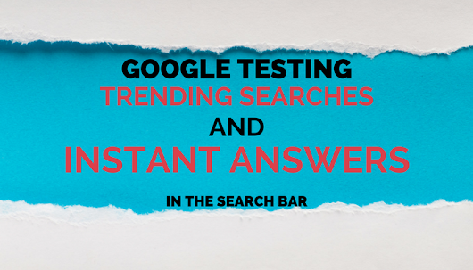 Google Tests Trending Searches and Instant Answers in Search Bar - Search Engine Journal