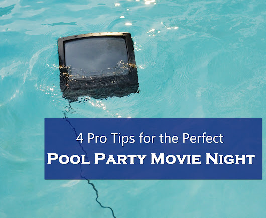 4 Pro Tips for the Perfect Pool Party Movie Night - Blue Haven Pools OKC