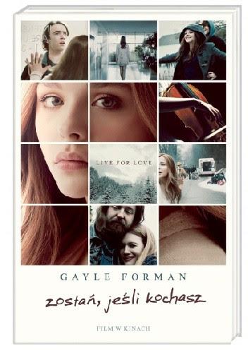 Zostań, jeśli kochasz - Gayle Forman (Jeśli zostanę, tom I)