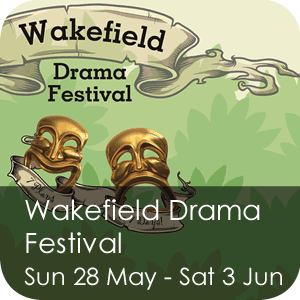Wakefield Drama Festival - Sunday 28 May - Saturday 3 June