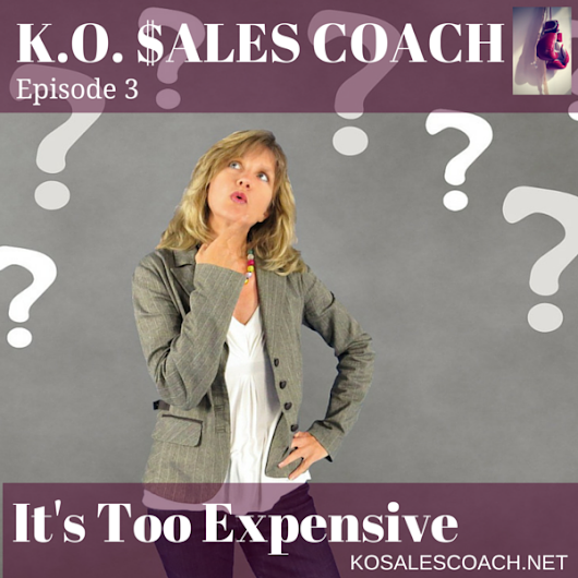 It's Too Expensive - K.O. Sales Coach