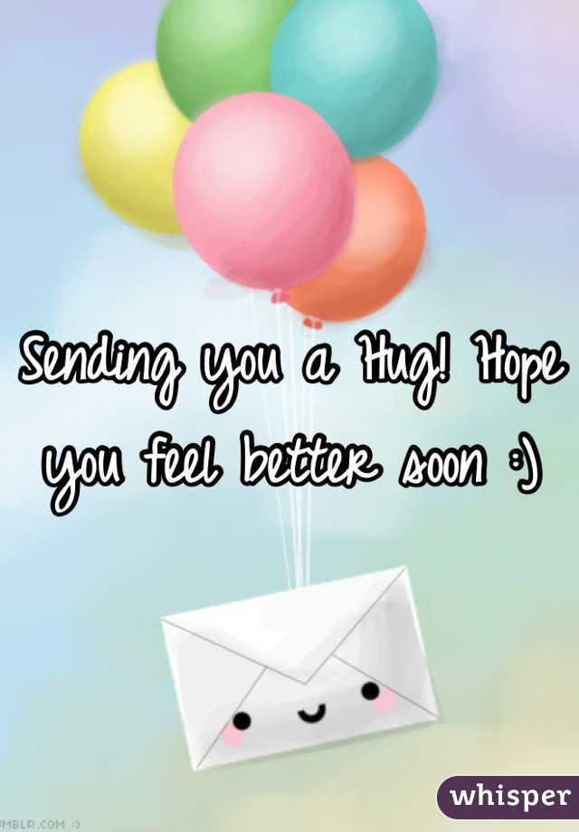 Sending You A Hug Hope You Feel Better Soon
