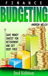 Finance: Budgeting: Save Money, Invest For Retirement and Get: Debt Free (Financial Freedom, Financial Success, Investing For Beginners, Frugal Living, Budgeting Money, Debt, Money Management)
