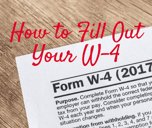 How to Fill Out a W-4—Plus, 7 Reasons to Adjust Your Tax Withholding