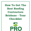 How to Get the Best Roofing Contractors Brisbane - Tour Checklist
