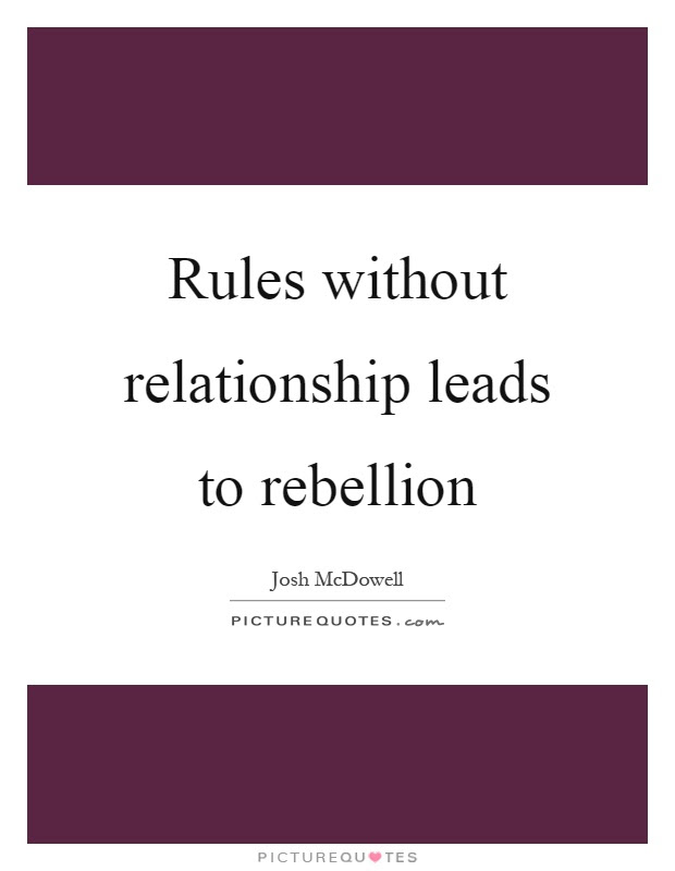 Rules Without Relationship Leads To Rebellion Picture Quotes