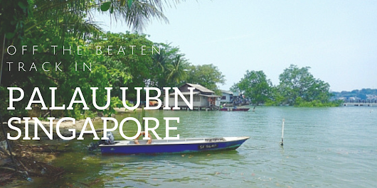 Palau Ubin – Off the Beaten Track in Singapore