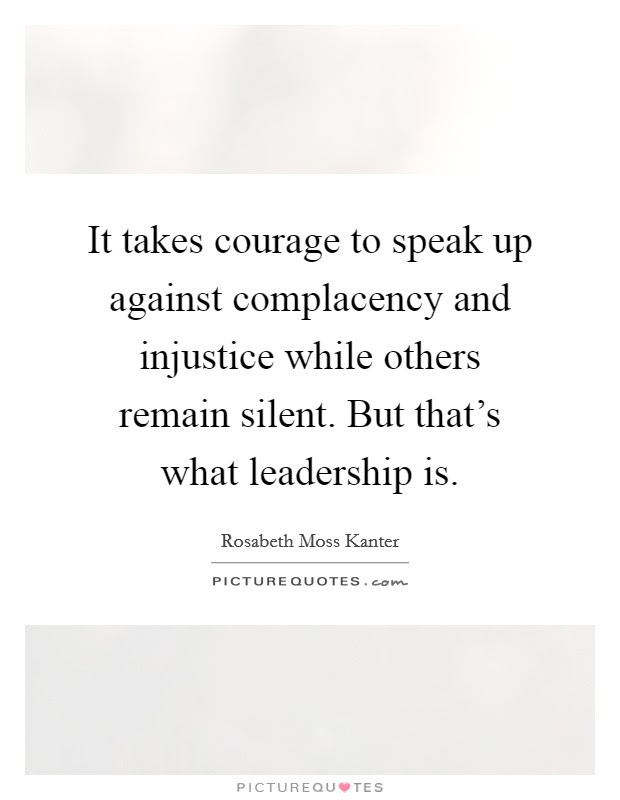 It Takes Courage To Speak Up Against Complacency And Injustice