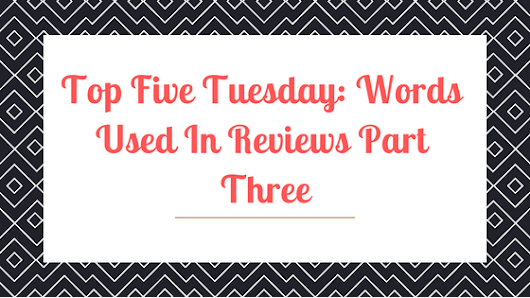 Top Five Tuesday – Words Used In Reviews Part Three #TopFive #Words #Etymology #Reviewing #Reading #Blogging #Books #Writing