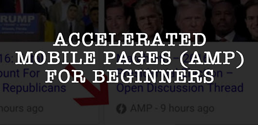 Accelerated Mobile Pages (AMP) Project - A Beginners Guide -