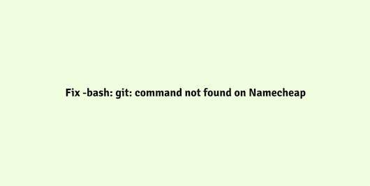 How to Fix Bash Git Command Not Found on Namecheap Shared SSH Client