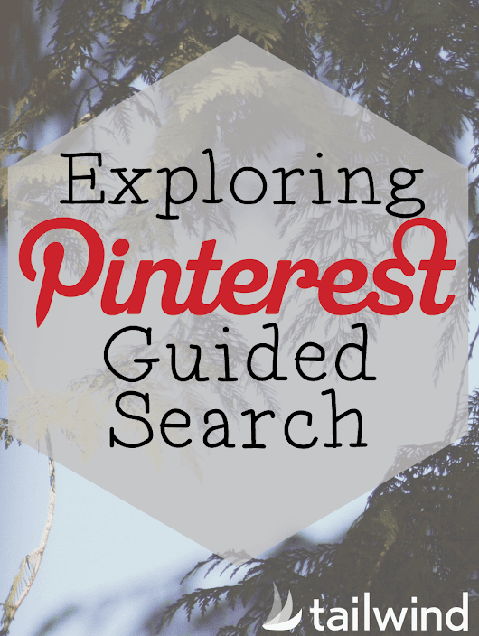 Exploring Pinterest's Guided Search - Tailwind Blog