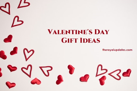 Cute Ideas for Valentine's Day for Him(Her) - The Royal Updates