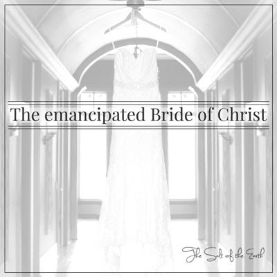 The emancipated Bride of Christ | Salt of the earth
