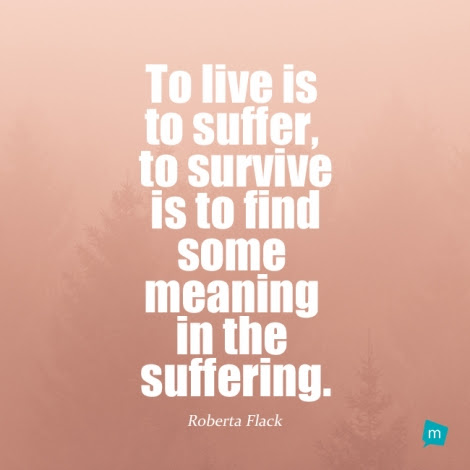 Roberta Flack Quote Negativity Quotesuffering Quote To Live Is