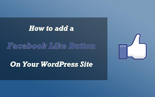 Make Your WordPress Website 'Likable' By Adding the Facebook 'Like' Button - WPOven Blog