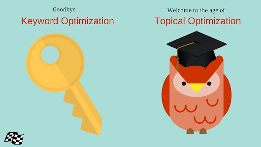 Goodbye Keyword Optimization -- Welcome To The Age of Topical Optimization