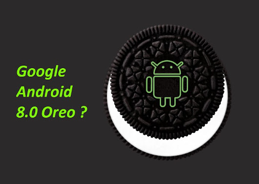What are the features of latest Google Android 8.0 Oreo ?