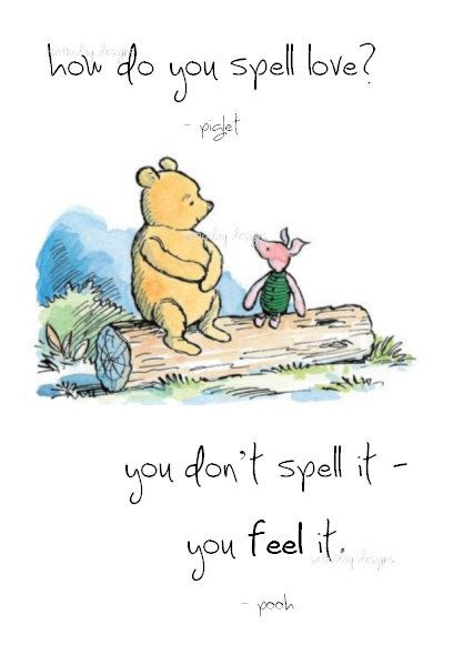 we never knew as children, what the meaning behind most of these quotes meant. but looking back i learned so many lessons about love from this chubby teddy and his piggy friend.