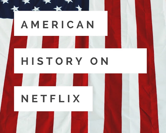 Learning American History 101 on Netflix • All Things Fadra
