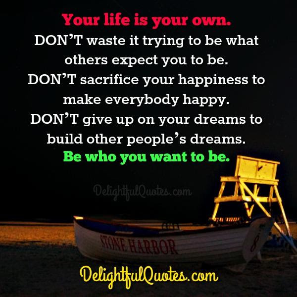 Dont Sacrifice Your Happiness To Make Others Happy Delightful Quotes