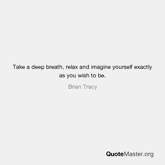 Take A Deep Breath Relax And Imagine Yourself Exactly As You Wish
