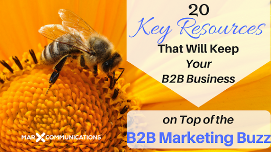 20 Key Resources That Will Keep Your B2B Business on Top of the Marketing Buzz