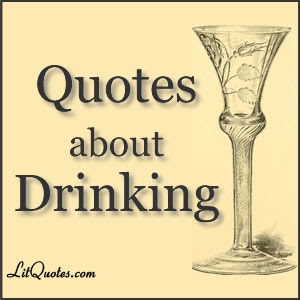5 Quotes About Drinking From Literature Litquotes Blog