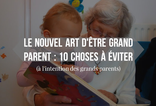 Le nouvel art d'être grand parent : 10 choses à éviter
