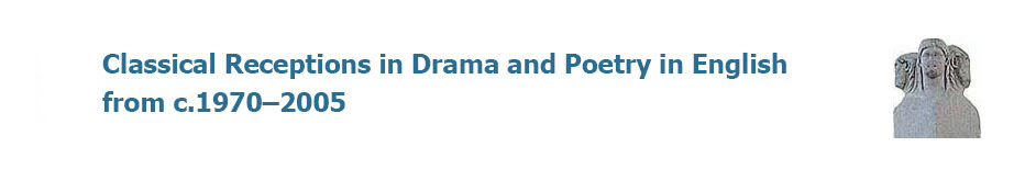 Classical Receptions in Drama and Poetry in English from c.1970-2005