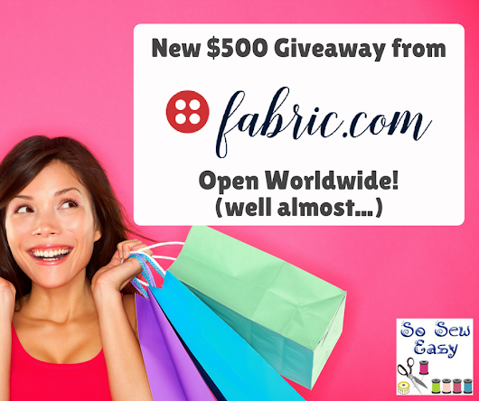 New $500 Giveaway from Fabric.com: Open Worldwide! (well almost..) - So Sew Easy