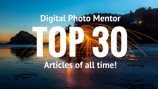 Top 30 Articles of All Time on Digital Photo Mentor